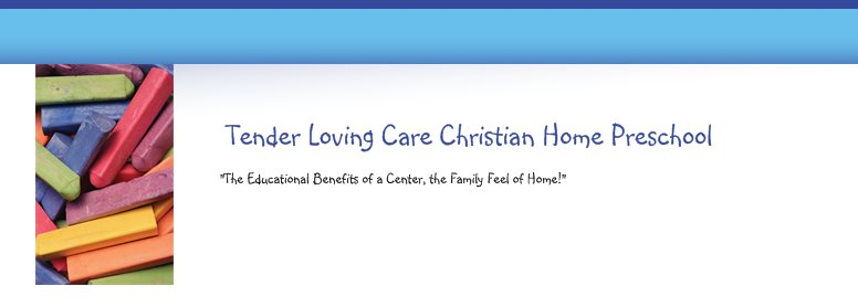 "Tender Loving Care Christian Home Preschool - ""The Educational Benefits of a Center, the Family Feel of Home!"""